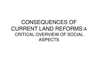 CONSEQUENCES OF CURRENT LAND REFORMS: A CRITICAL OVERVIEW OF SOCIAL ASPECTS
