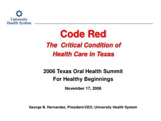 Code Red The  Critical Condition of  Health Care in Texas 2006 Texas Oral Health Summit