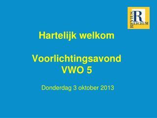 Hartelijk welkom Voorlichtingsavond  VWO 5