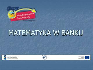 MATEMATYKA W BANKU