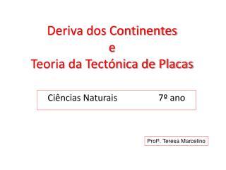 Deriva dos Continentes e  Teoria da Tectónica de Placas