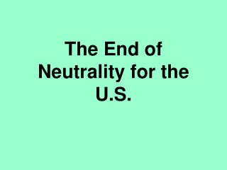 The End of Neutrality for the U.S.