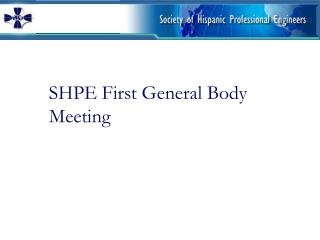 SHPE First General Body Meeting
