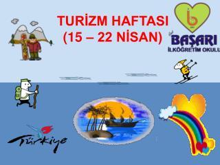 TURİZM HAFTASI (15 – 22 NİSAN)