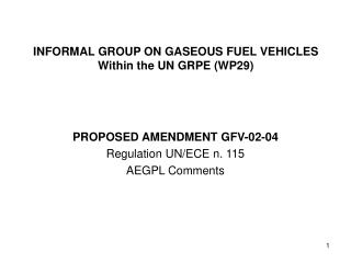 INFORMAL GROUP ON GASEOUS FUEL VEHICLES Within the UN GRPE (WP29)