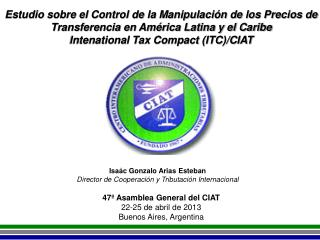47� Asamblea General del CIAT 22-25 de abril de 2013 Buenos Aires, Argentina