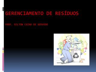 Gerenciamento de Resíduos Prof. Nilton Cezar de Azevedo