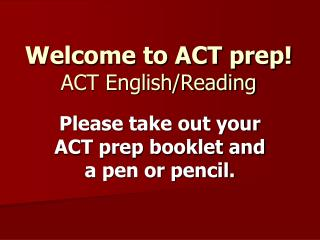 Welcome to ACT prep!   ACT English/Reading