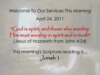 Welcome To Our Services This Morning April 24, 2011