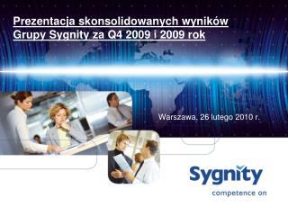 Prezentacja skonsolidowanych wyników                  Grupy Sygnity za Q4 2009 i 2009 rok