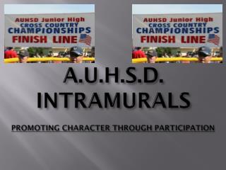 A.U.H.S.D . INTRAMURALS PROMOTING CHARACTER THROUGH PARTICIPATION