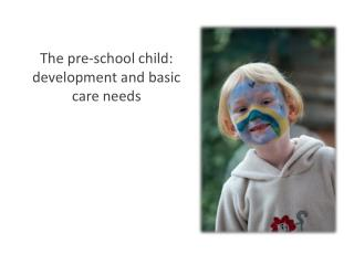 The pre-school child: development and basic care needs