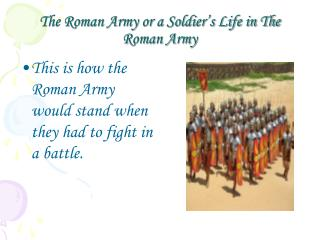 The Roman Army or a Soldier�s Life in The Roman Army