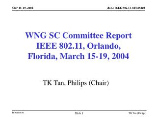 WNG SC Committee Report IEEE 802.11, Orlando,  Florida, March 15-19, 2004