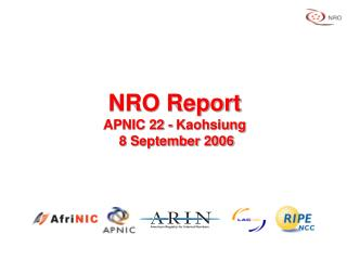 NRO Report APNIC 22 - Kaohsiung  8 September 2006