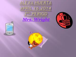 Alexa Huerta  April 16,2014 3 rd  period