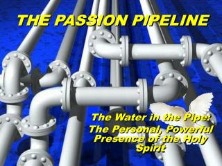 The Water in the Pipe:   The Personal, Powerful Presence of the Holy Spirit