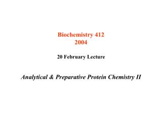 Biochemistry 412 2004  20 February Lecture   Analytical  Preparative Protein Chemistry II