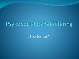 PsykoSocial  Rehabilitering