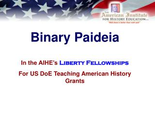 Binary Paideia In the AIHE's  Liberty Fellowships For US DoE Teaching American History Grants