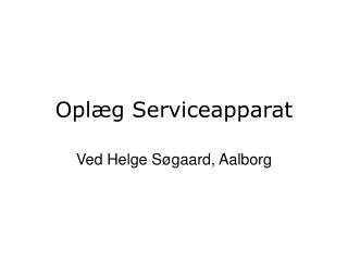 Oplæg Serviceapparat