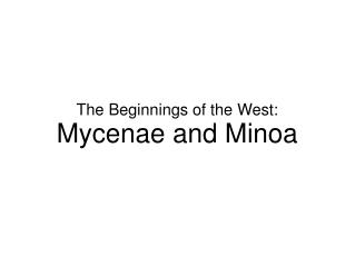The Beginnings of the West: Mycenae and Minoa
