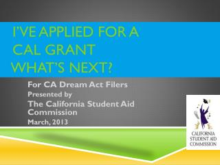 I've Applied for a     Cal Grant    What's Next?