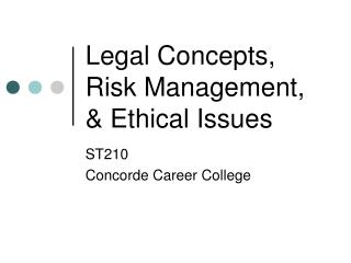Legal Concepts, Risk Management, & Ethical Issues