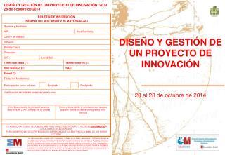 DISEÑO Y GESTIÓN DE UN PROYECTO DE INNOVACIÓN 20 al 28 de octubre de 2014