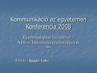 Kommunikáció az egyetemen  Konferencia 2008