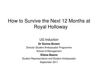 How to Survive the Next 12 Months at Royal Holloway UG Induction Dr Donna Brown