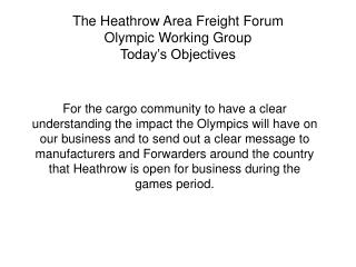 The Heathrow Area Freight Forum Olympic Working Group Today's Objectives