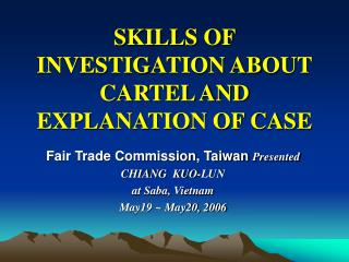 SKILLS OF INVESTIGATION ABOUT CARTEL AND EXPLANATION OF CASE