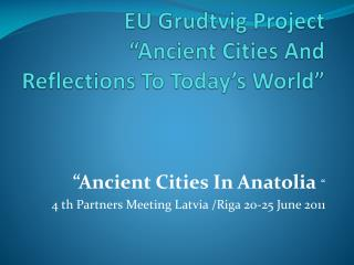"""EU  Grudtvig  Project """" Ancient Cities And Reflections To Today's World """""""