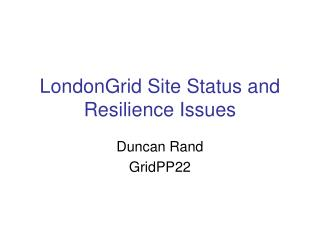 LondonGrid Site Status and Resilience Issues