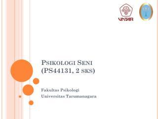 Psikologi Seni ( PS44131, 2  sks )