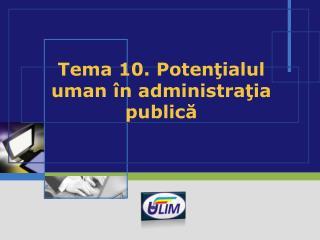 Tema 10.  Potenţialul uman în administraţia publică