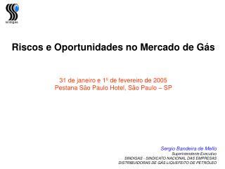 Riscos e Oportunidades no Mercado de Gás 31 de janeiro e 1º de fevereiro de 2005