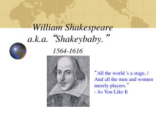 """William Shakespeare a.k.a.  """" Shakeybaby. """" 1564-1616"""