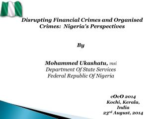 Disrupting Financial  Crimes  and Organised  Crimes:  Nigeria's Perspectives