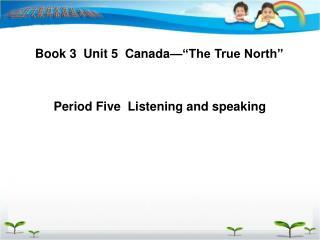 """Book 3  Unit 5  Canada—""""The True North"""""""