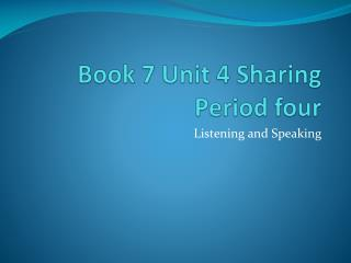 Book 7 Unit 4 Sharing  Period four