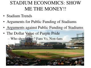 STADIUM ECONOMICS: SHOW ME THE MONEY!!
