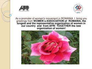 WOM E N`S  ASSOCIATION OF  ROMANIA  ASOCIATIA FEMEILOR DIN ROMANIA