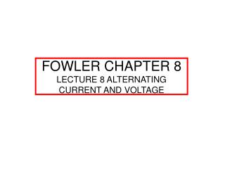 FOWLER CHAPTER 8 LECTURE 8 ALTERNATING CURRENT AND VOLTAGE