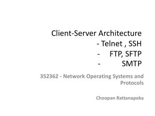 Client-Server Architecture - Telnet , SSH -     FTP,  SFTP -           SMTP