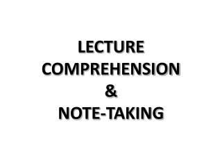 LECTURE COMPREHENSION  &  NOTE-TAKING