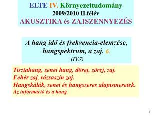 A hang id? �s frekvencia-elemz�se,  hangspektrum, a zaj.  6. (IV.7)
