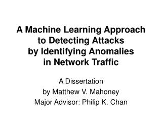 A Machine Learning Approach to Detecting Attacks by Identifying Anomalies in Network Traffic