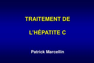 TRAITEMENT DE   L H PATITE C   Patrick Marcellin